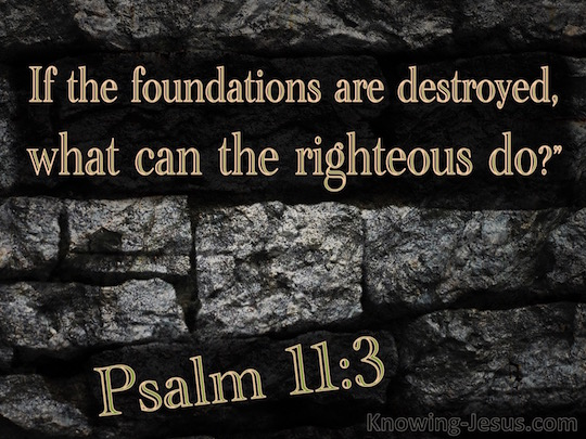 If the Foundations are Destroyed, What Can the Righteous Do?