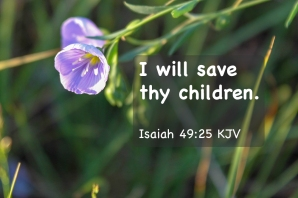 Isaiah 49_25 IMG_0677 I Will Save Thy Children