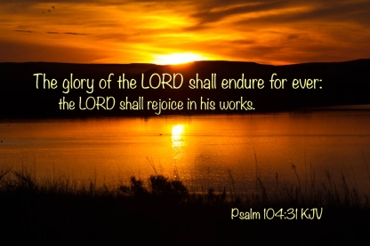 Psalms 104_31 KJV IMG_8468 Lord Rejoice Works