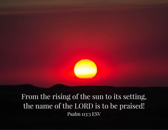 Psalms 113_3 Rising Sun Setting Praised