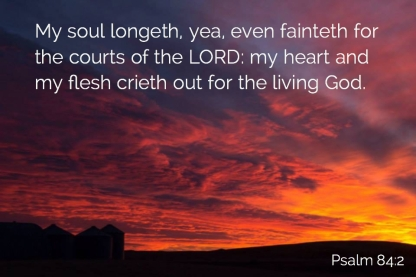 Psalms 84_2 Soul Cours Lord Heart Flesh Crieth