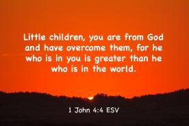 1 John 4_4 IMG_3937 Greater He In You Than World