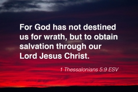 1 Thessalonians 5-9 IMG_9942 Not Destined For Wrath But Salvation