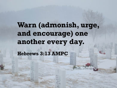 Hebrews 3-13 IMG_7367 Exhort Warn Admonish Every Day