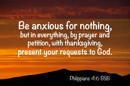 Philippians 4-6 IMG_6006 Anxious Nothing Prayer Petition Requests to God