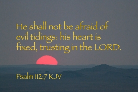 Psalms 112_7 IMG_0798 Not Afraid Evil Tidings Heart Fixed LORD