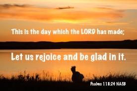 Psalms 118_24 IMG_4333 This Day Lord Made Rejoice Be Glad