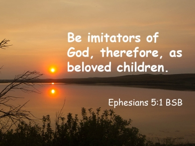 Ephesians 5-1 IMG_0957-2 Be Imitators of God Beloved Children