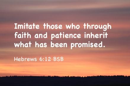 Hebrews 6-12 IMG_8162 Imitate Faith Patience Inherit Promised