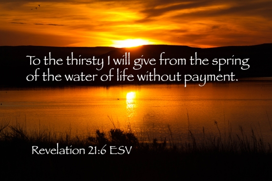 Revelation 21-6 IMG_8468 Thirsty Give Water Life