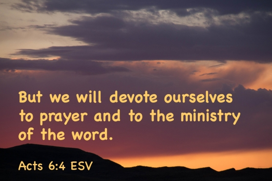 Acts 6-4 IMG_5335 We Will Devote Prayer Ministry Word