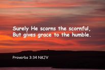 Proverbs 3-34 IMG_6296 He Scorns Scornful Gives Grace Humble