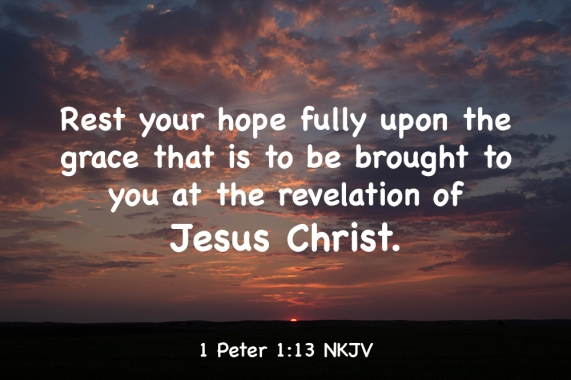 1 Peter 1-13 IMG_0912 Rest Your Hope Fully Grace Revelation Jesus Christ