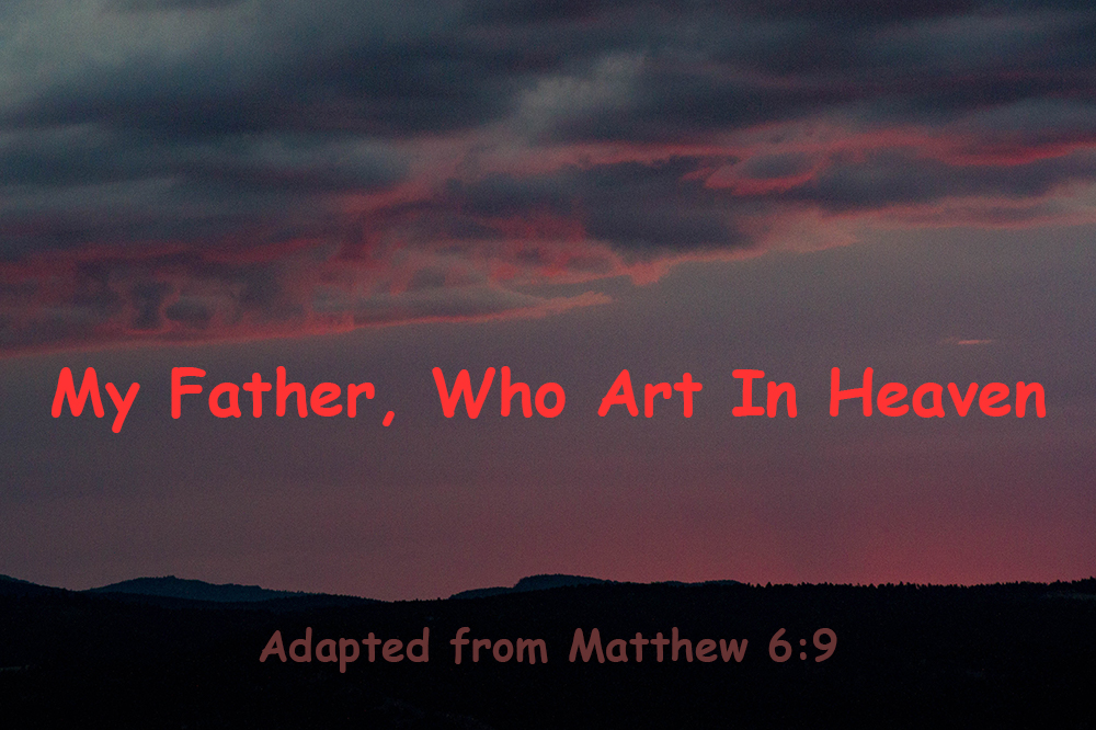 """""""My Father, Who Art inHeaven"""""""